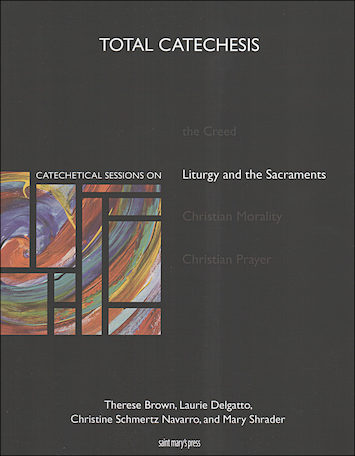 Total Catechesis: Catechetical Sessions on Liturgy and Sacraments, Catechist Guide, Parish Edition