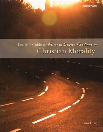 Primary Source Readings: Primary Source Readings in Christian Morality Teacher Manual