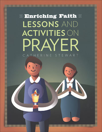 Enriching Faith: Lessons and Activities on Prayer