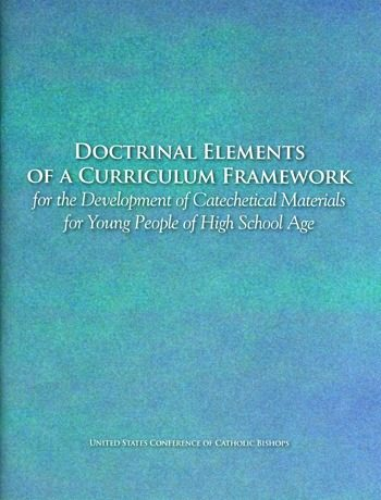 Doctrinal Elements of a Curriculum Framework for the Development of Catechetical Materials for Young People of High School Age